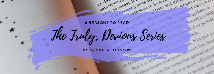 Truly, Devious: Six Reasons to Read the Series So Far